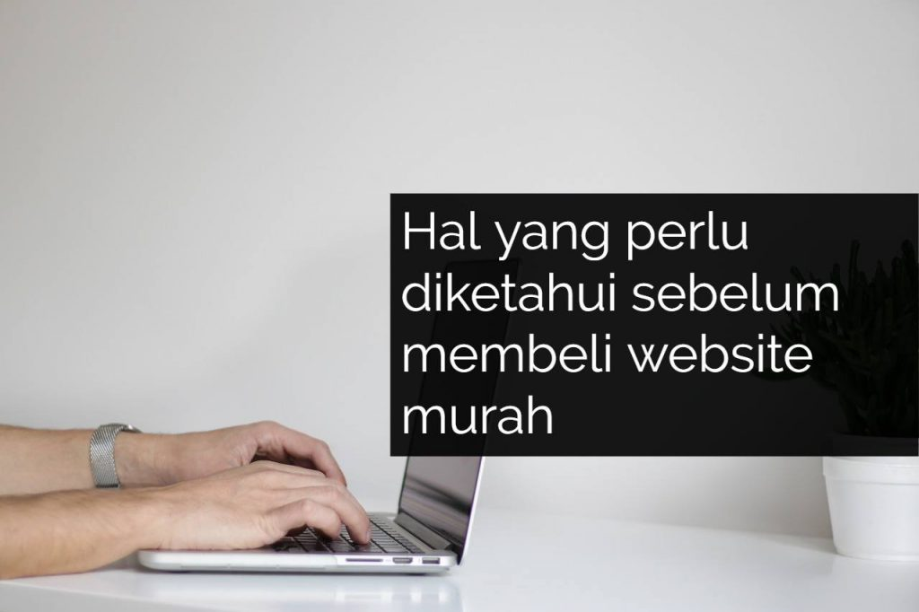 Hal yang Perlu Anda Ketahui Sebelum Membeli Website Murah